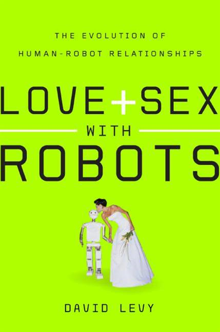 Love and Sex with Robots By: David Levy