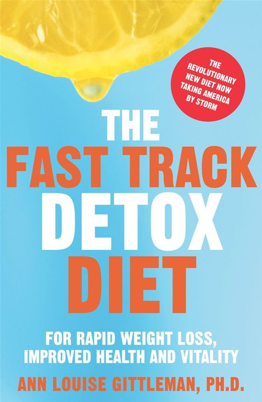 The Fast Track Detox Diet For Overnight Weightloss,  Improved Health and Vitality