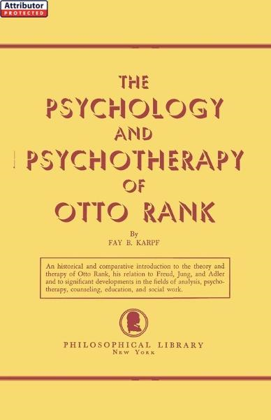 The Psychology and Psychotherapy of Otto Rank: An Historical and Comparative Introduction