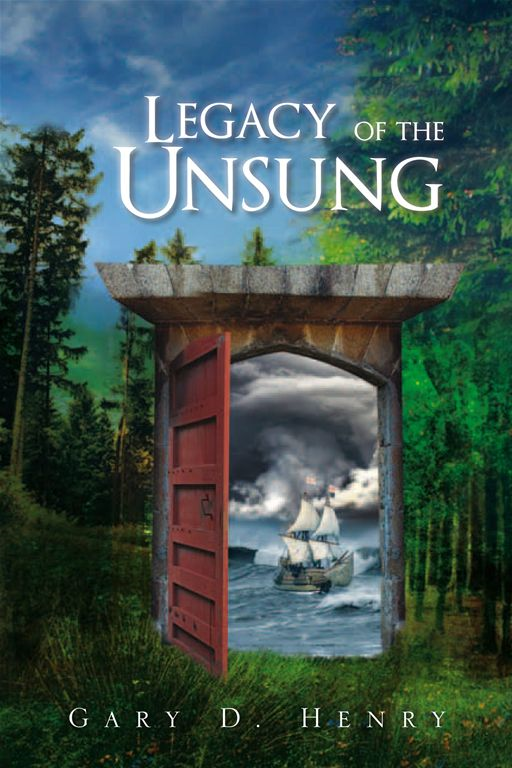 Legacy of the Unsung By: Gary D. Henry