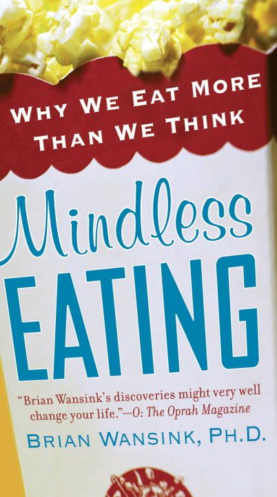 Mindless Eating By: Brian Wansink, Ph.D.
