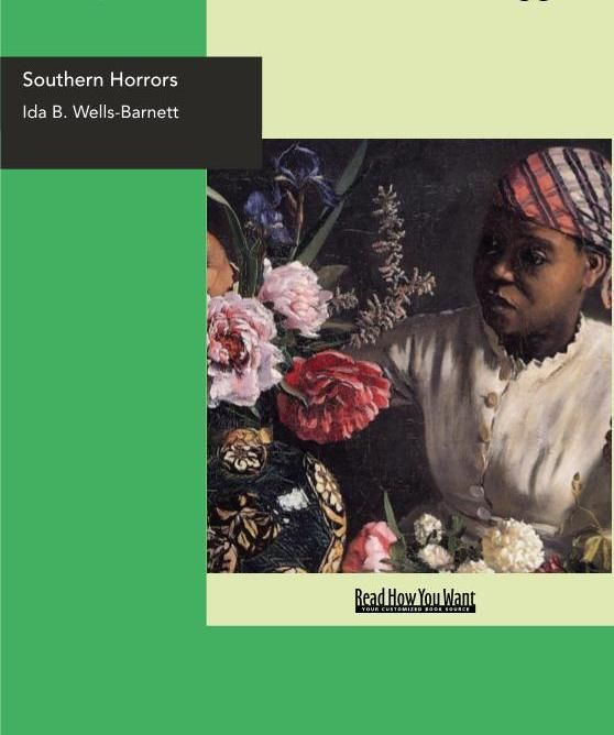 Southern Horrors : Lynch Law In All Its Phases By: Ida B. Wells-Barnett