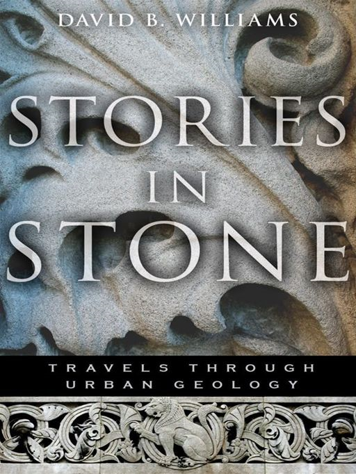Stories in Stone: Travels Through Urban Geology By: David B. Williams