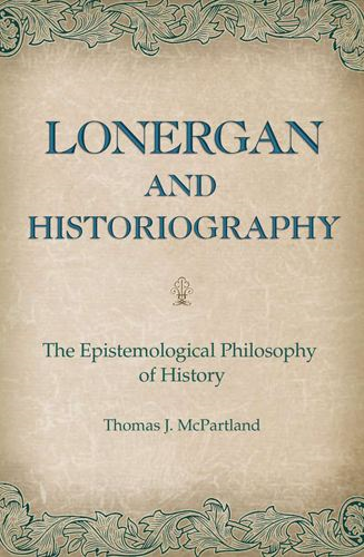 Lonergan and Historiography By: Thomas J. McPartland