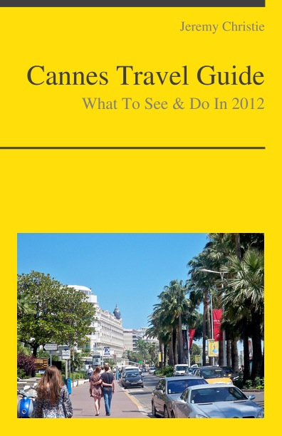 Cannes, France Travel Guide - What To See & Do By: Jeremy Christie