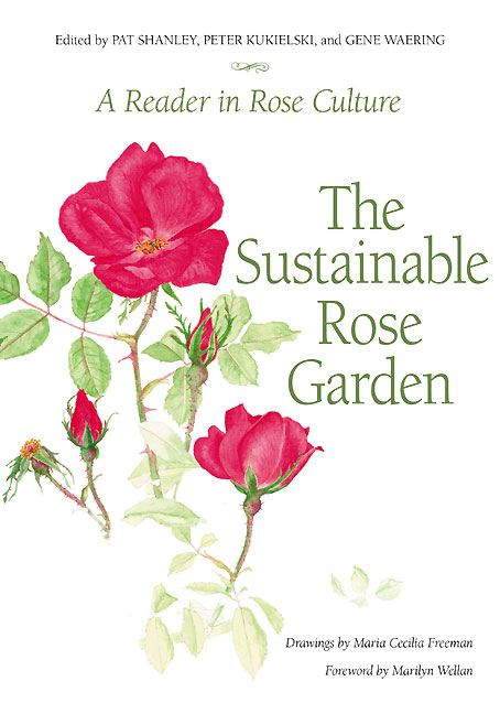 Sustainable Rose Garden A Reader in Rose Culture