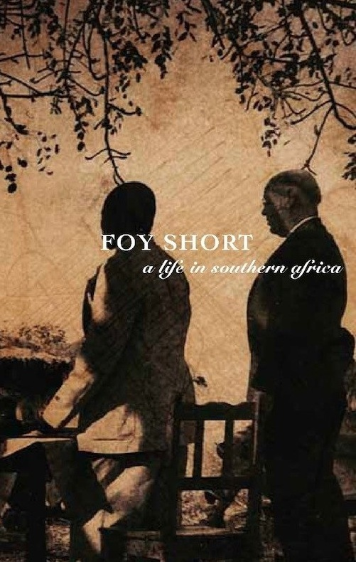 Foy Short, A Life in Southern Africa By: Gardner Hall