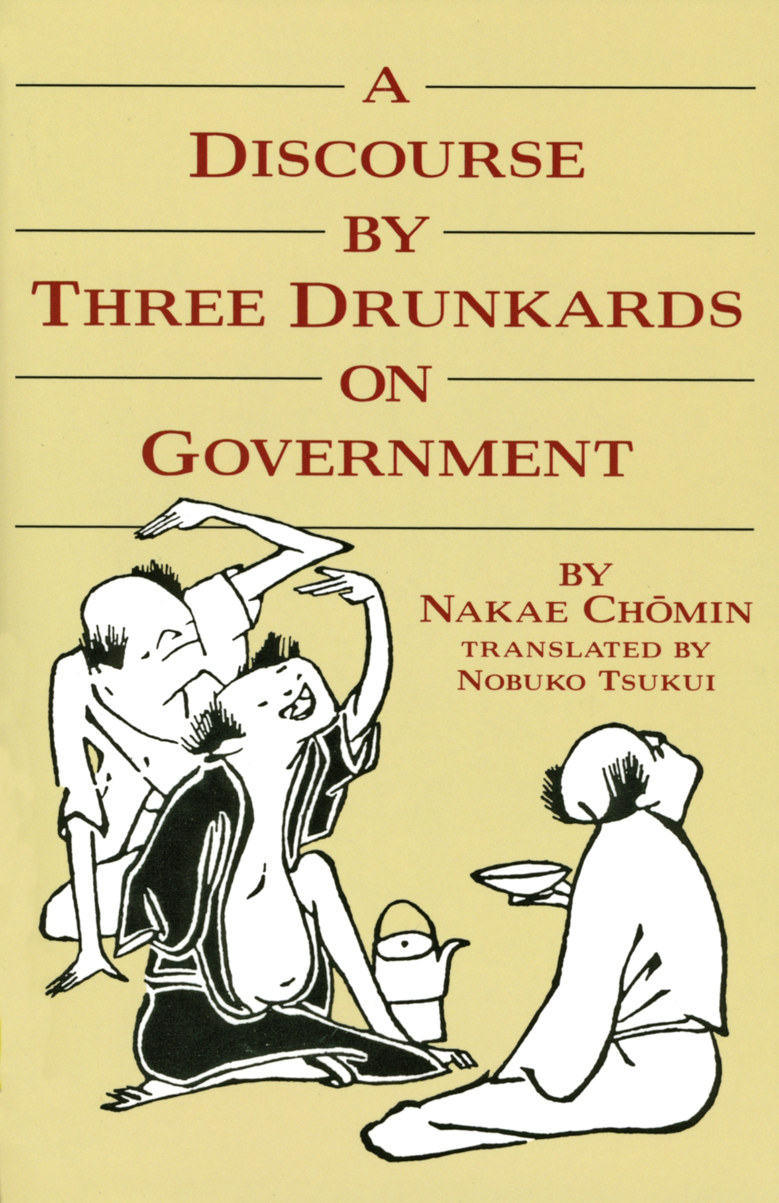 A Discourse by Three Drunkards on Government By: Nakae Chomin