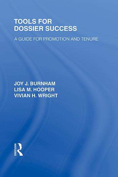 Tools for Dossier Success: A Guide for Promotion and Tenure By: Joy J. Burnham,Lisa M. Hooper,Vivian H. Wright