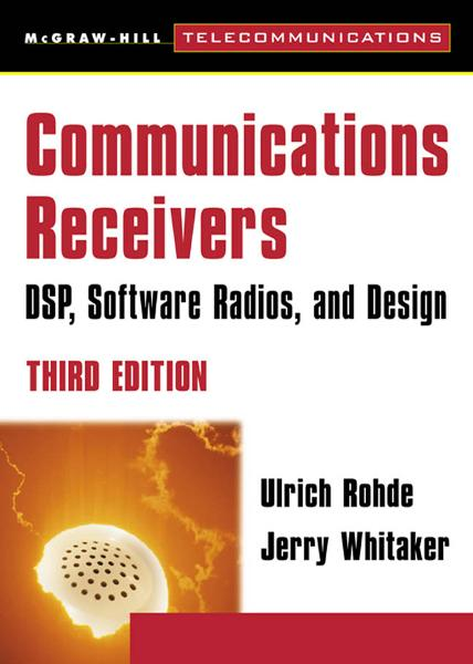 Communications Receivers: DPS, Software Radios, and Design, 3rd Edition By: Andrew Bateman,Jerry Whitaker,Ulrich Rohde