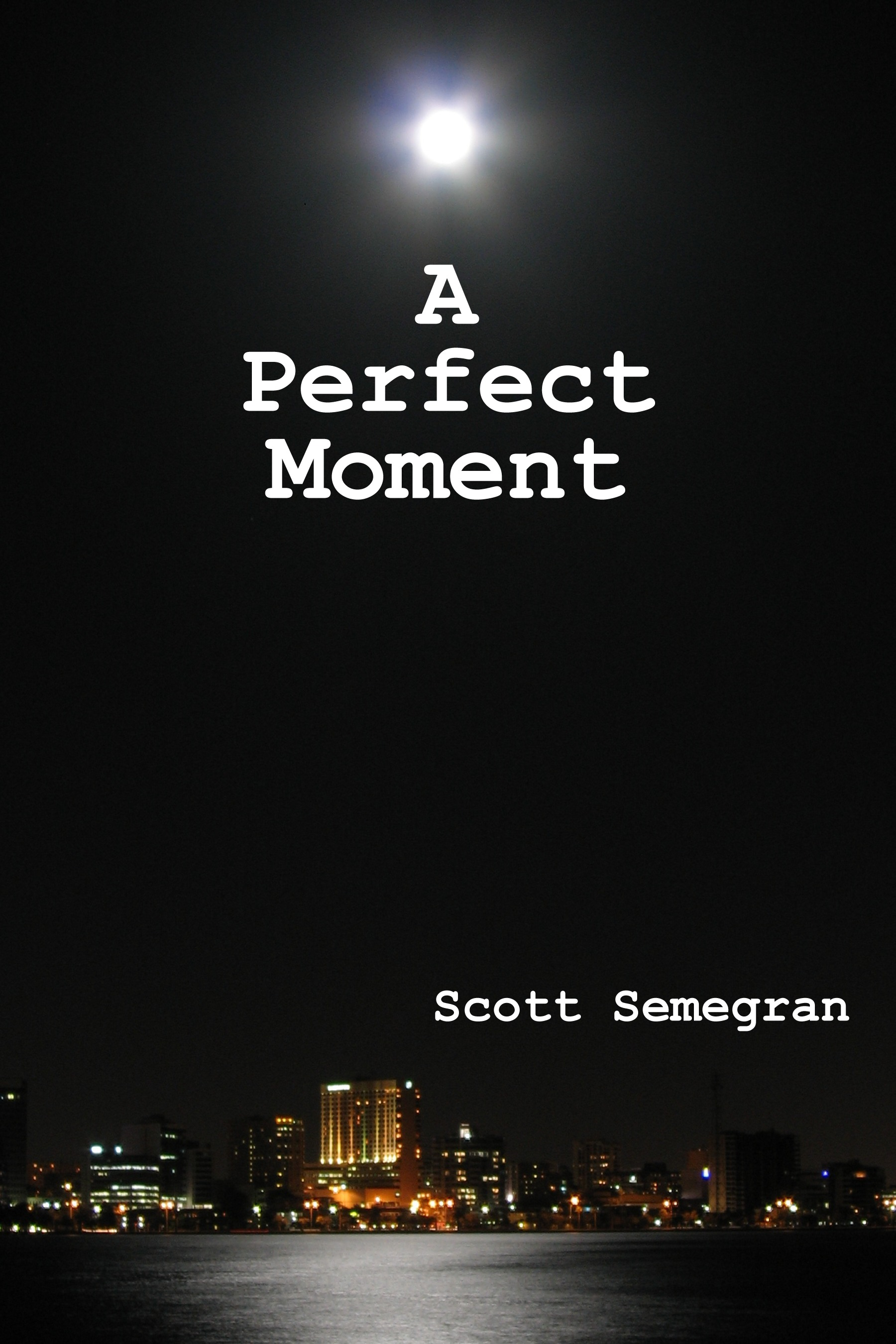 A Perfect Moment By: Scott Semegran