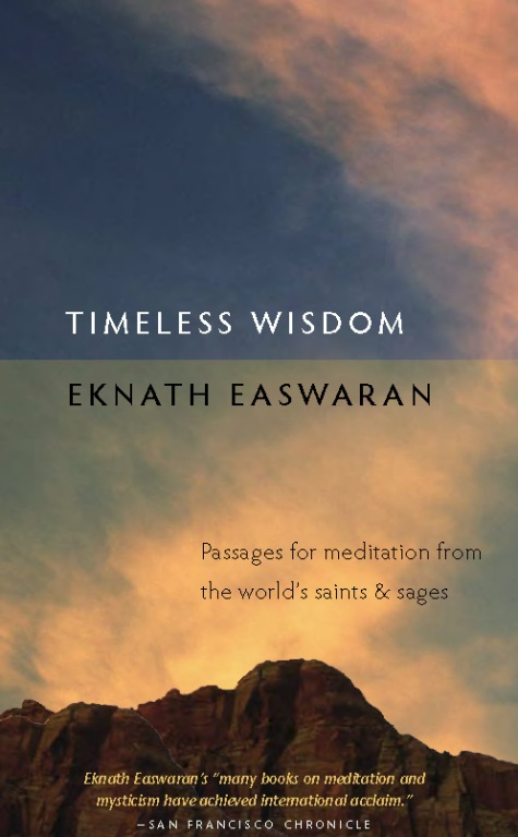 Timeless Wisdom: Passages for Meditation from the World's Saints and Sages By: Eknath Easwaran