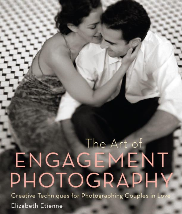 The Art of Engagement Photography By: Elizabeth Etienne