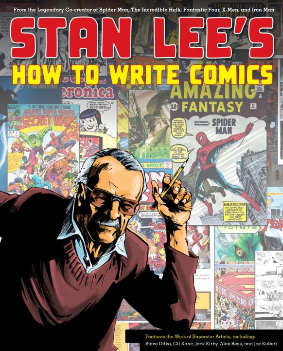 Stan Lee's How to Write Comics By: Alex Ross,Gil Kane,Jack Kirby,Stan Lee,Steve Ditko
