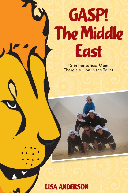 Gasp! The Middle East  Part 3: Mom! There's a Lion in the Toilet!