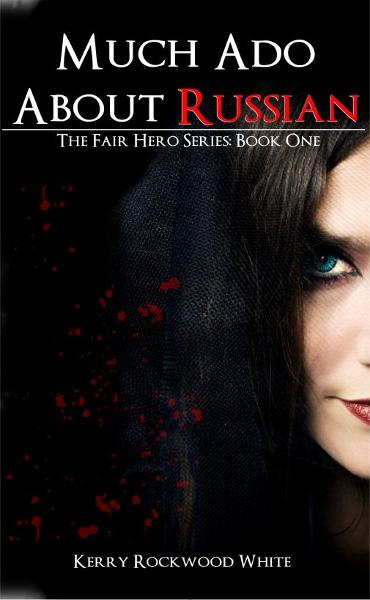 Much Ado About Russian   The Fair Hero Series: Book One By: Kerry White