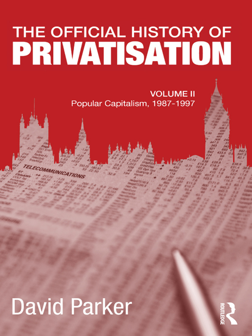 The Official History of Privatisation, Vol. II By: David Parker