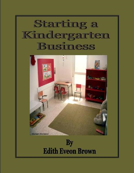 Starting a Kindergarten Business By: Edith Eveon Brown