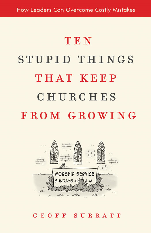 Ten Stupid Things That Keep Churches from Growing By: Geoff   Surratt