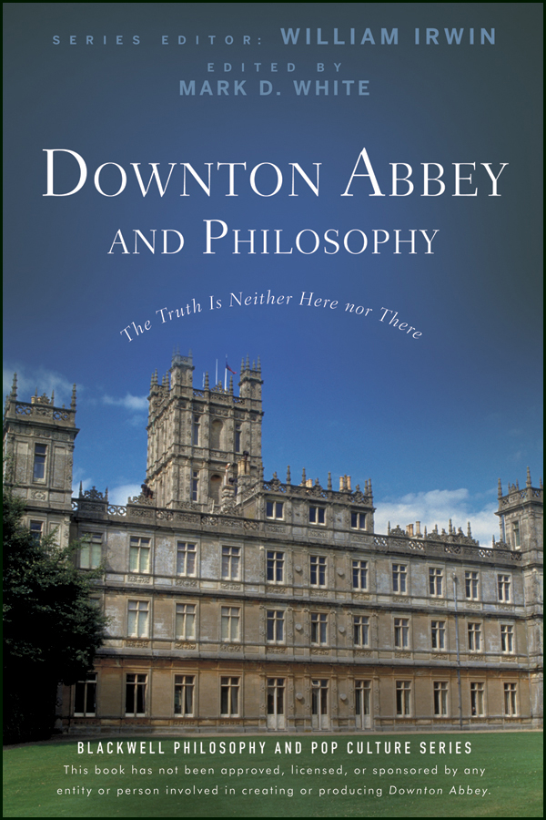 Downton Abbey and Philosophy By: Mark D. White