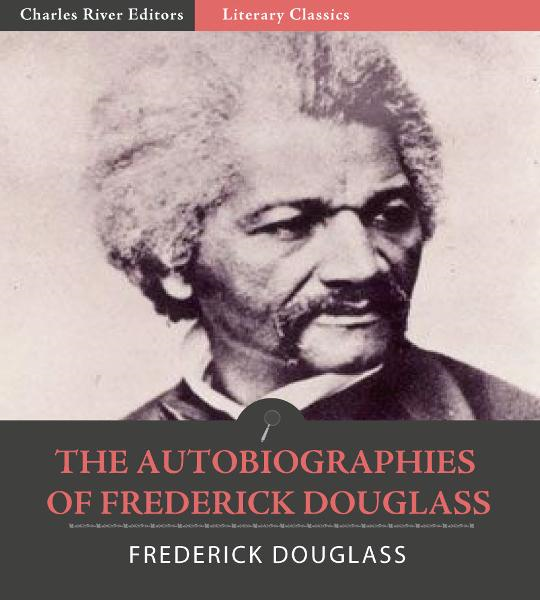 The Autobiographies of Frederick Douglass: Narrative of the Life of Frederick Douglass an American Slave, My Bondage and My Freedom, and The Life and Times of Frederick Douglass  By: Frederick Douglass