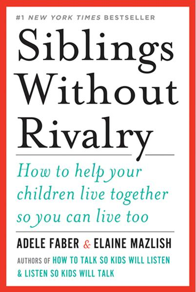 Siblings Without Rivalry: How to Help Your Children Live Together So You Can Live Too By: Adele Faber,Elaine Mazlish