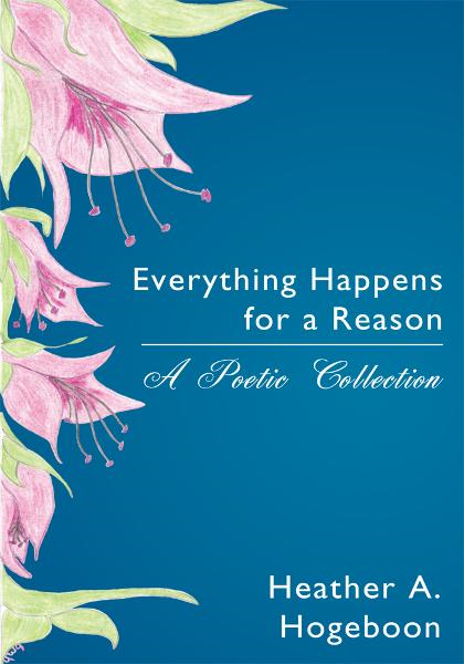 Everything Happens for a Reason By: Heather A. Hogeboon