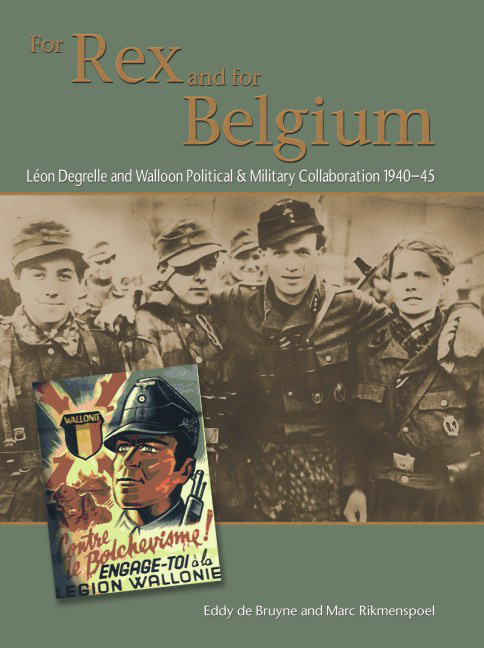 For Rex and for Belgium: Léon Degrelle and Walloon Political and Military Collaboration 1940-45 By: de Bruyne, Eddy; Rikmenspoel, Marc