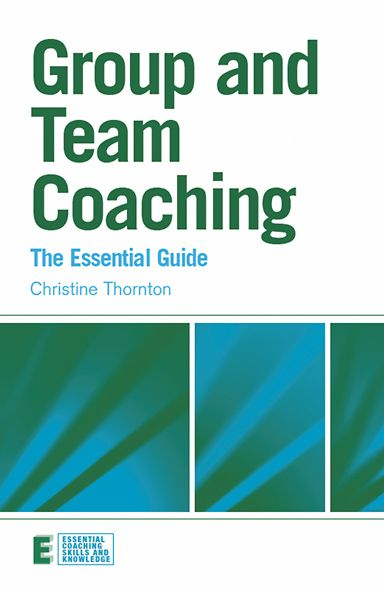 Group and Team Coaching: The Essential Guide By: Christine Thornton