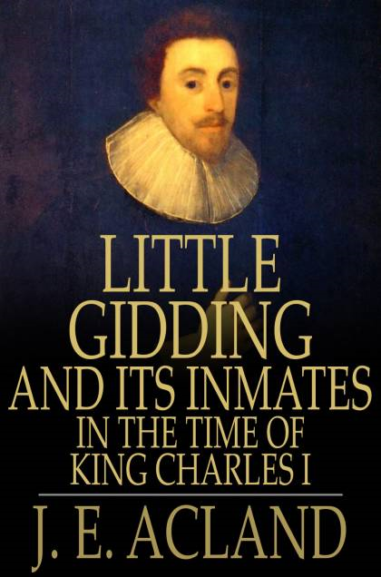 Little Gidding and its Inmates in the Time of King Charles I With an Account of the Harmonies