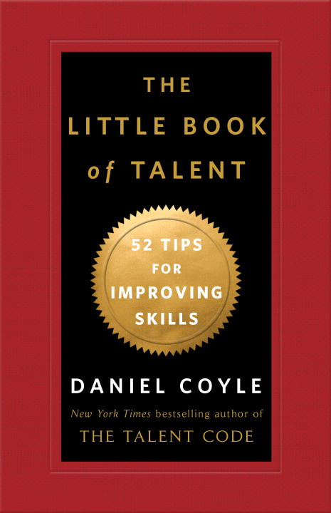The Little Book of Talent By: Daniel Coyle