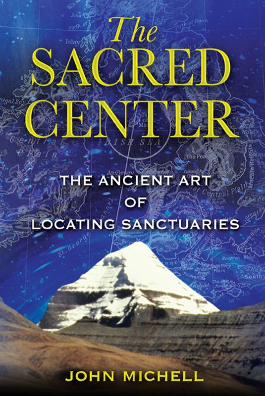 The Sacred Center: The Ancient Art of Locating Sanctuaries By: John Michell