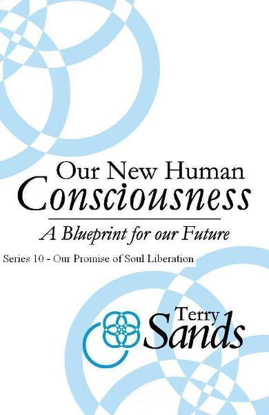 Our New Human Consciousness – Series 10 By: Terry Sands