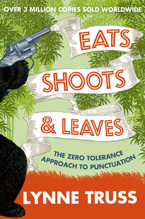 Eats, Shoots and Leaves By: Lynne Truss
