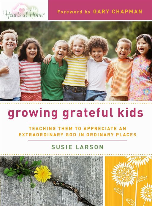 Growing Grateful Kids By: Susie Larson