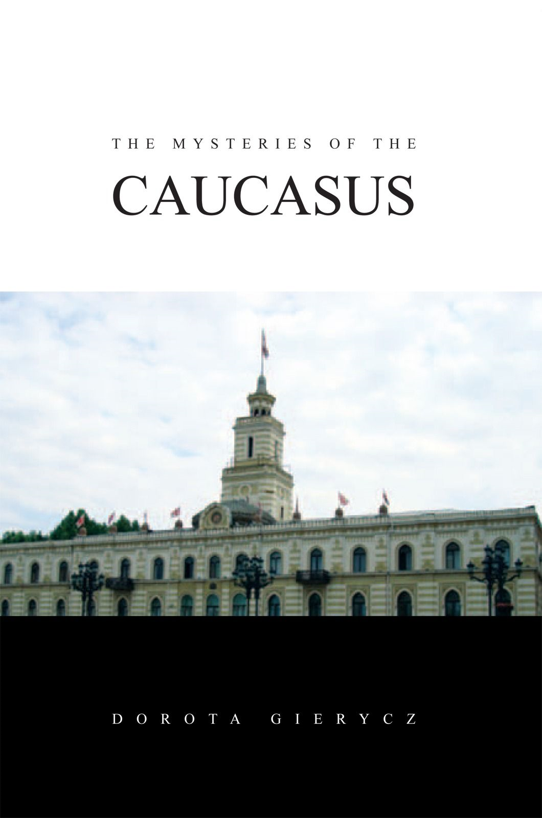 The Mysteries of the Caucasus By: Dorota Gierycz
