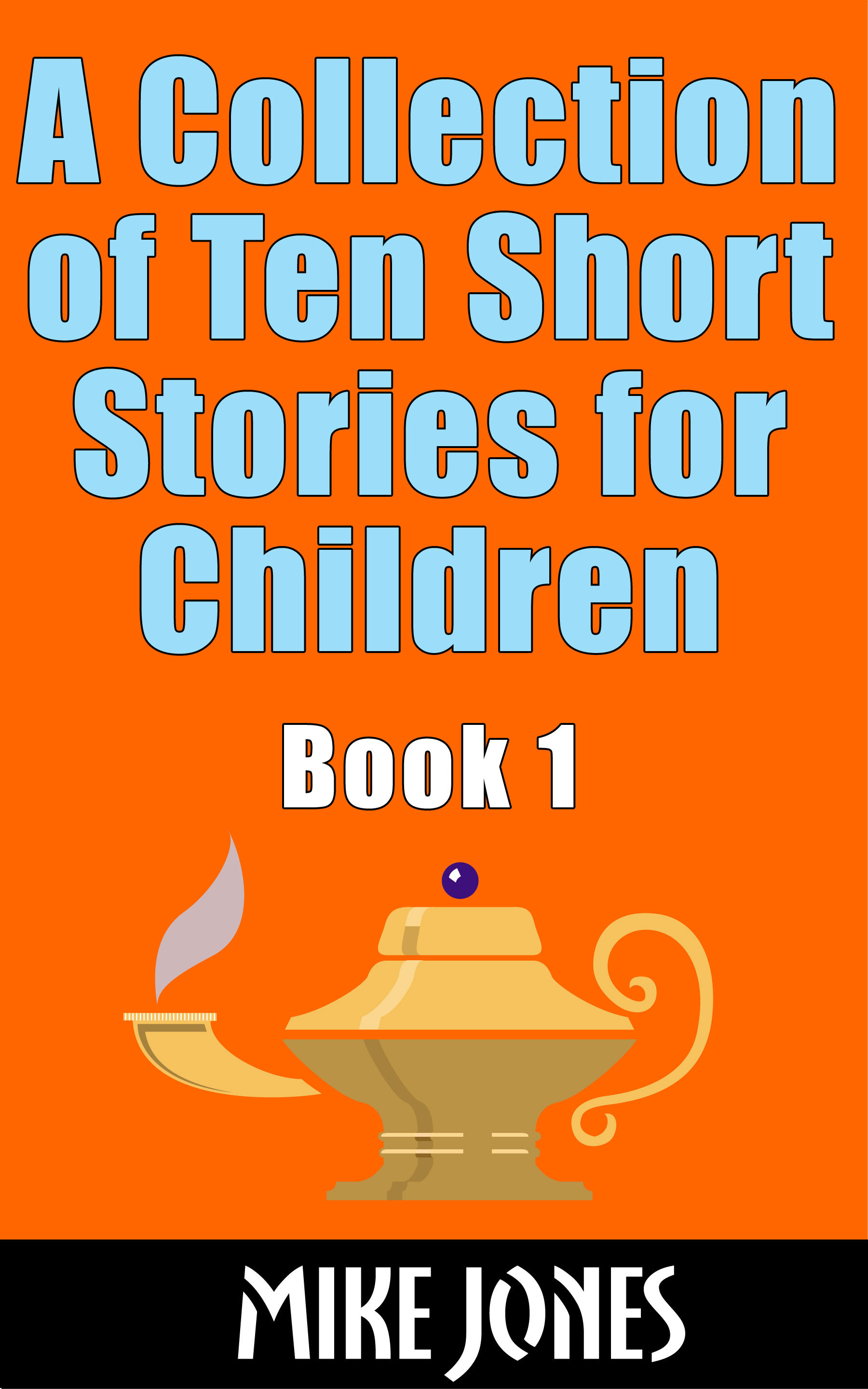 A Collection of Ten Short Stories for Children, Book 1 By: Mike Jones