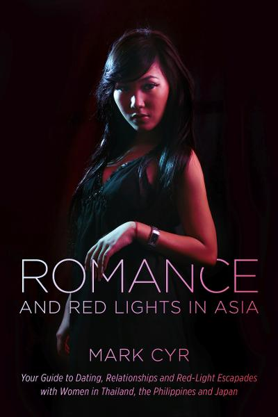 Romance and Red Lights in Asia: Your Guide to Dating, Relationships and Red-Light Escapades with Women in Thailand, the Philippines and Japan