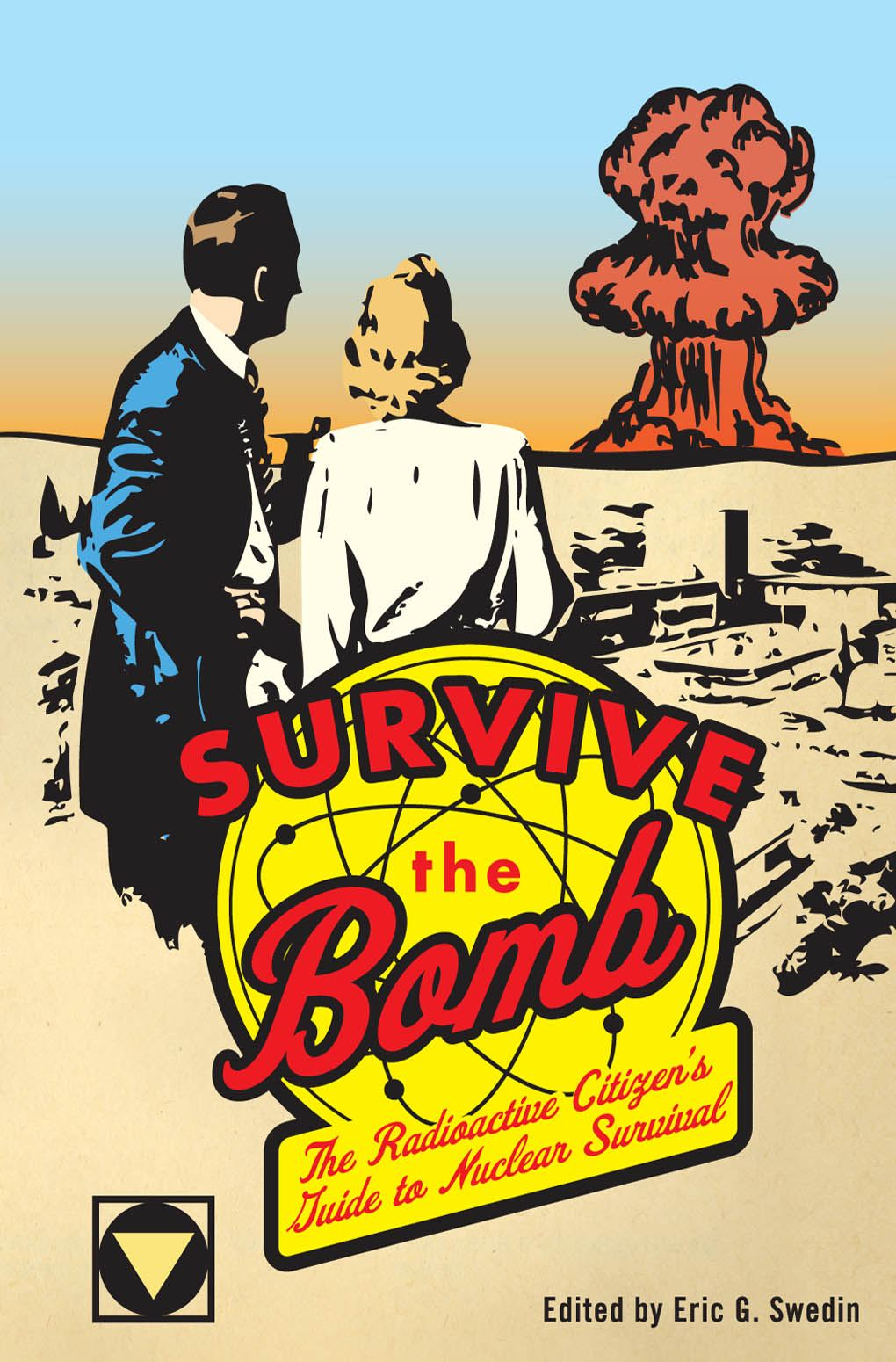 Survive the Bomb: The Radioactive Citizen's Guide to Nuclear Survival By: Eric G. Swedin