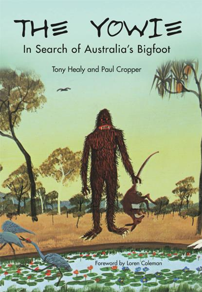 The Yowie: In Search of Australia's Bigfoot By: Tony Healy & Paul Cropper
