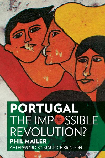 Portugal: The Impossible Revolution? By: Maurice Brinton,Phil Mailer