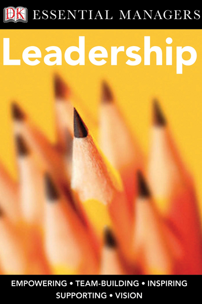 DK Essential Managers: Leadership By: Christina Osborne
