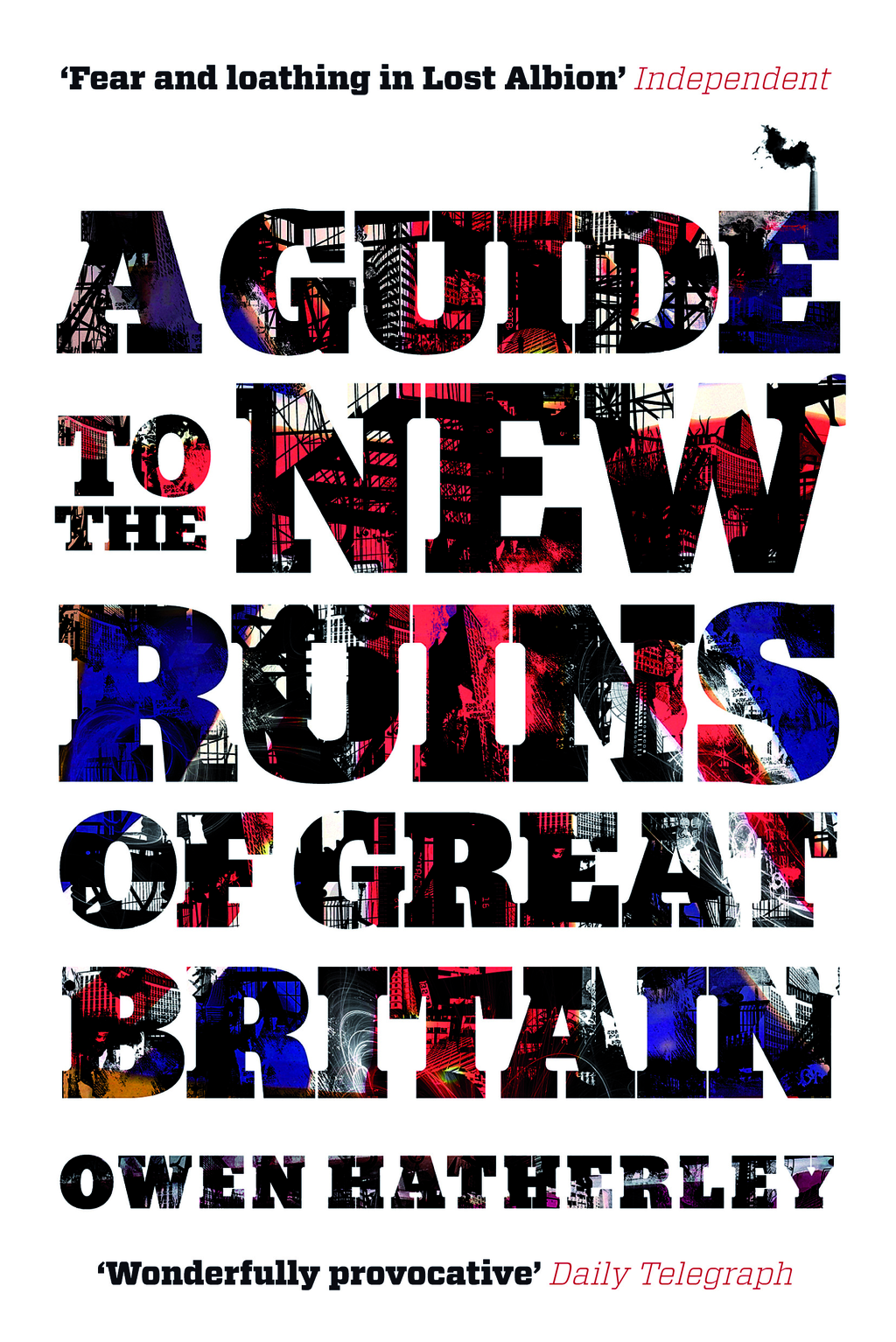 A Guide to the New Ruins of Great Britain By: Owen Hatherley