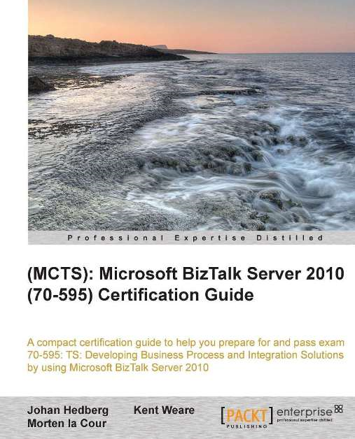 (MCTS): Microsoft BizTalk Server 2010 (70-595) Certification Guide By: Johan Hedberg, Kent Weare , Morten la Cour