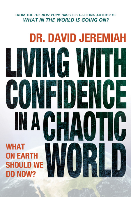 Living with Confidence in a Chaotic World By: David Jeremiah