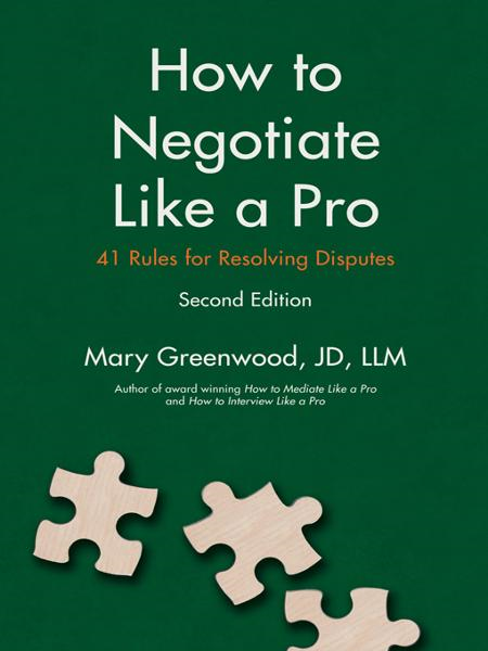 How to Negotiate Like a Pro: Forty-One Rules for Resolving Disputes By: Greenwood JD LLM, Mary