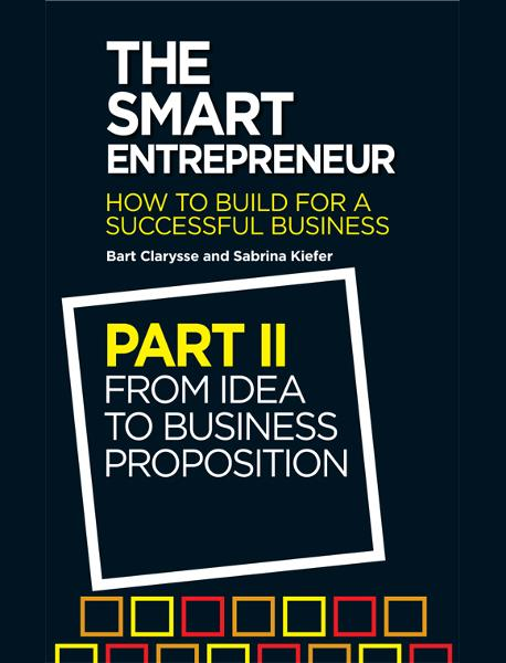The Smart Entrepreneur: Part II: From Idea to Business Proposition