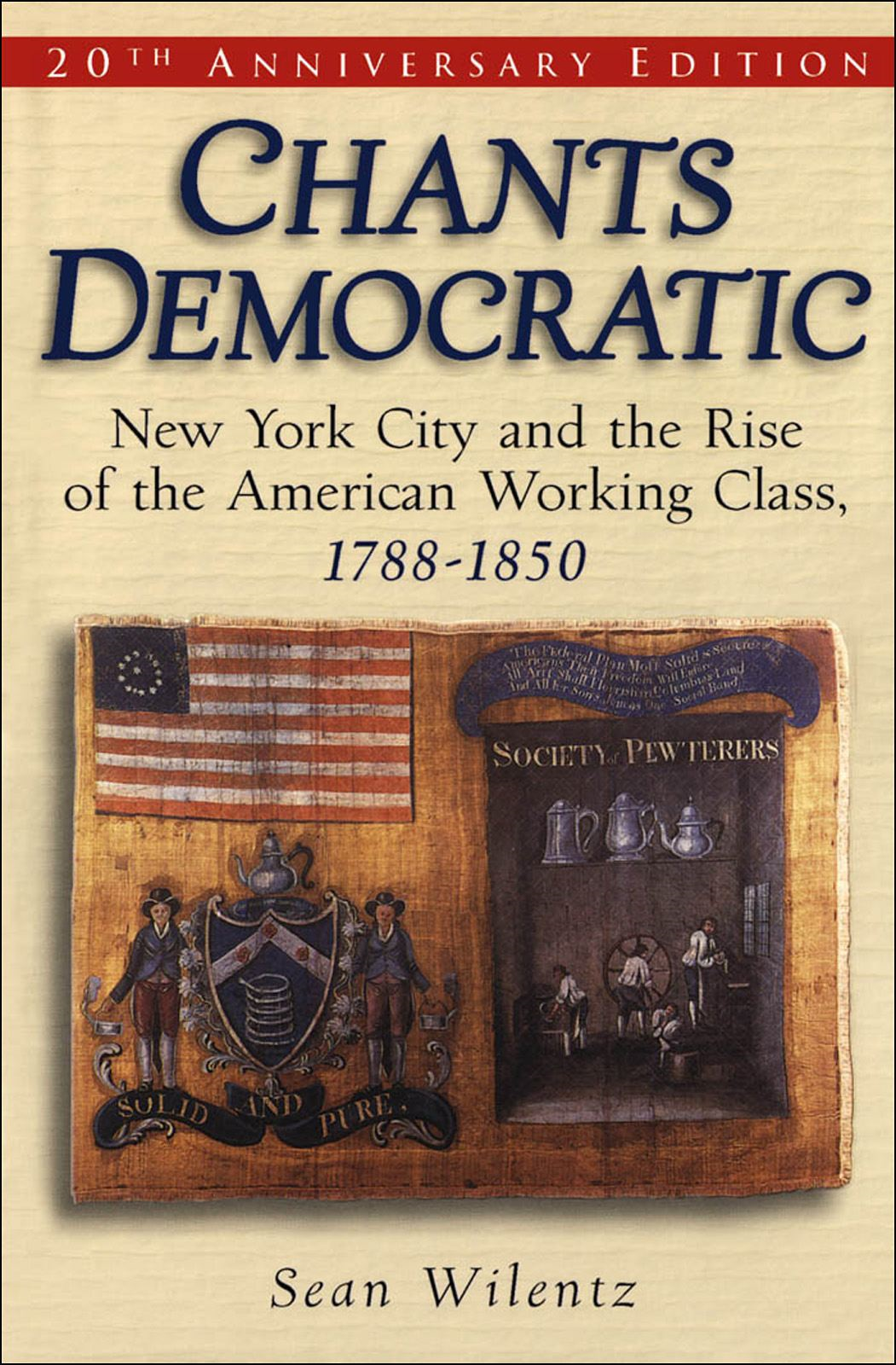 Chants Democratic : New York City and the Rise of the American Working Class 1788-1850