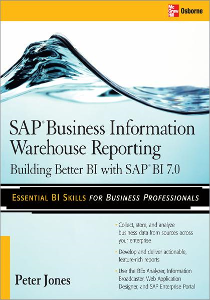 SAP Business Information Warehouse Reporting : Building Better BI with SAP BI 7.0: Building Better BI with SAP BI 7.0 By: Peter Jones
