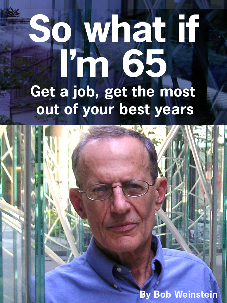 So What If I'm 65: Get a Job, Get the Most Out of Your Best Years